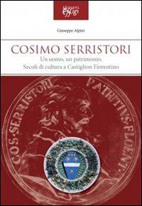 COSIMO SERRISTORI. UN UOMO, UN PATRIMONIO. SECOLI DI CULTURA A CASTIGLION FIORENTINO - 9788864331805
