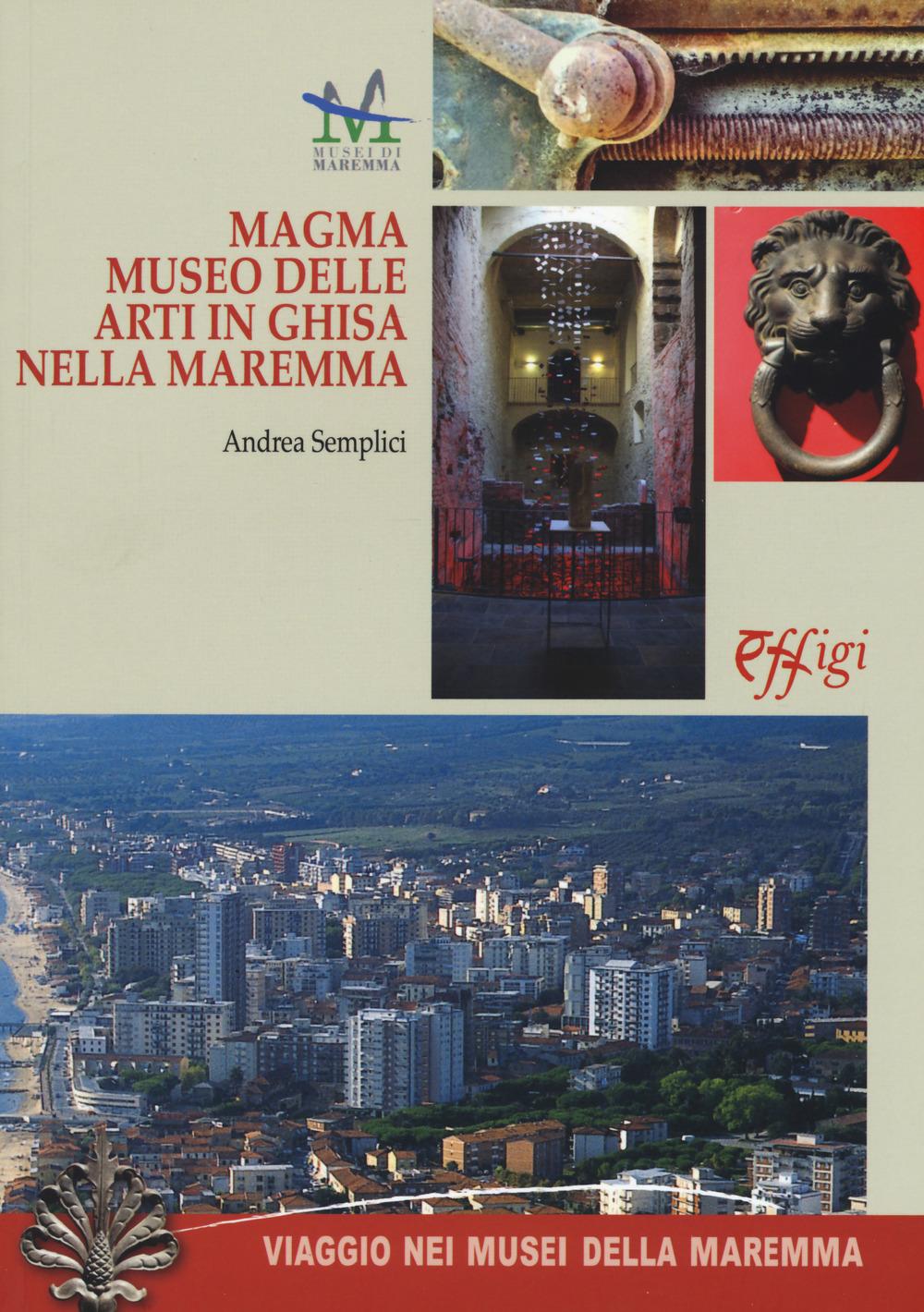 MAGMA. MUSEO DELLE ARTI IN GHISA DELLA MAREMMA - 9788864337449