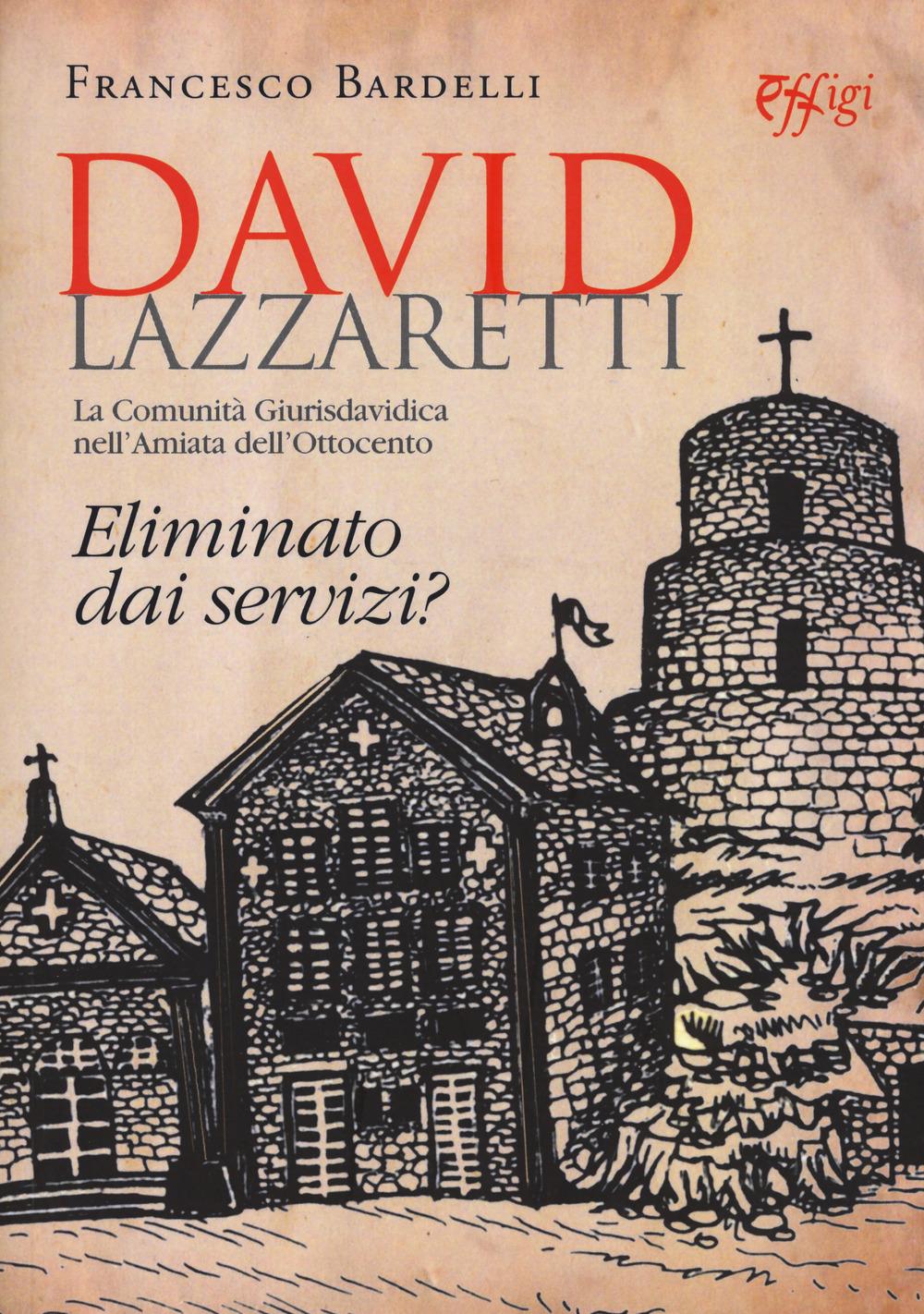 DAVID LAZZARETTI. ELIMINATO DAI SERVIZI? LA COMUNITÀ GIURISDAVIDICA NELL'AMIATA DELL'OTTOCENTO - 9788864337586