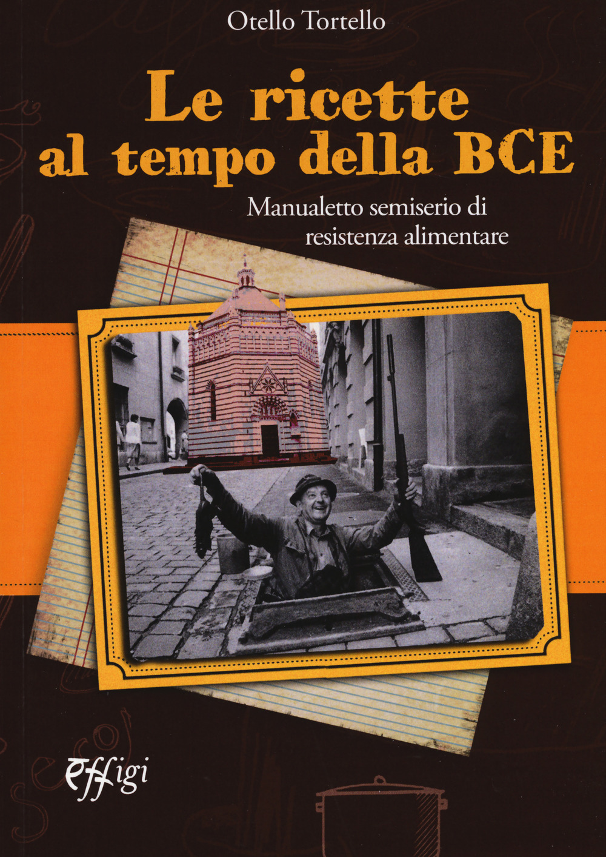RICETTE AL TEMPO DELLA BCE. MANUALETTO SEMISERIO DI RESISTENZA ALIMENTARE (LE) - 9788864338484