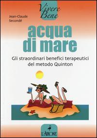 ACQUA DI MARE - GLI STRAORDINARI BENEFICI TERAPEUTICI DEL METODO QUINTON di SECONDE'...