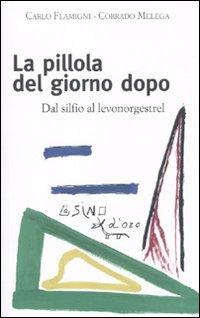 PILLOLA DEL GIORNO DOPO. DAL SILFIO AL LEVONORGESTREL (LA) - 9788864430508