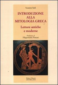 INTRODUZIONE ALLA MITOLOGIA GRECA - LETTURE ANTICHE E MODERNE di SAID SUZANNE