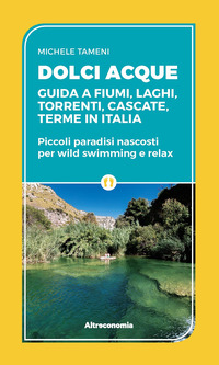 DOLCI ACQUE - GUIDA A FIUMI LAGHI TORRENTI CASCATE TERME IN ITALIA di TAMENI MICHELE