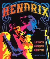 HENDRIX - LA STORIA COMPLETA ILLUSTRATA di GAAR GILLIAN G.