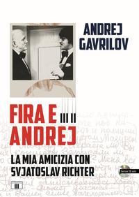 FIRA E ANDREJ - LA MIA AMICIZIA CON SVJATOSLAV RICHTER di GAVRILOV ANDREJ