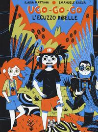 UGO GO GO - L'ECUZZO RIBELLE di MATTIONI I. - RACCA E.
