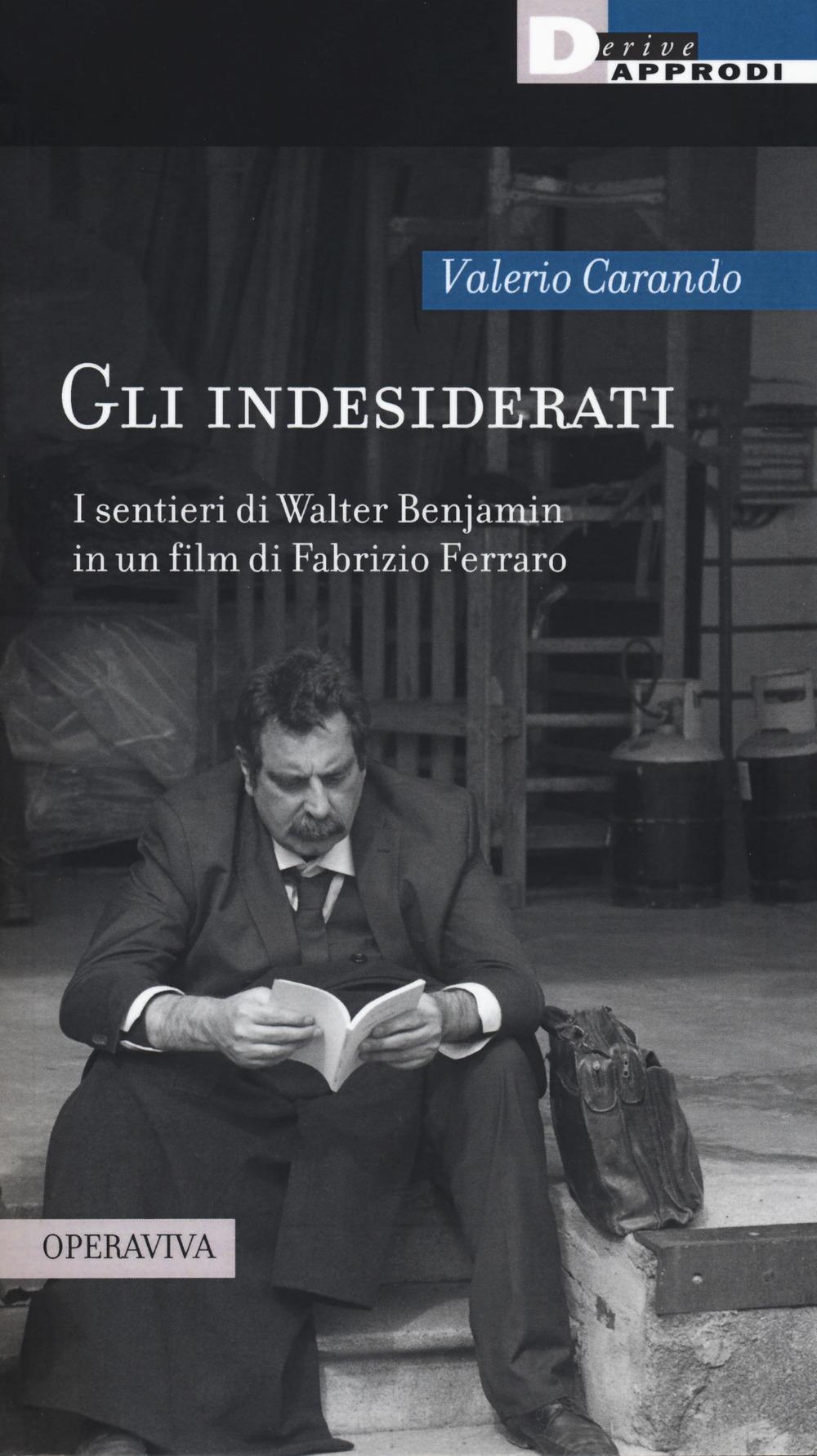 GLI INDESIDERATI. I SENTIERI DI WALTER BENJAMIN IN UN FILM DI FABRIZIO FERRARO - 9788865482315