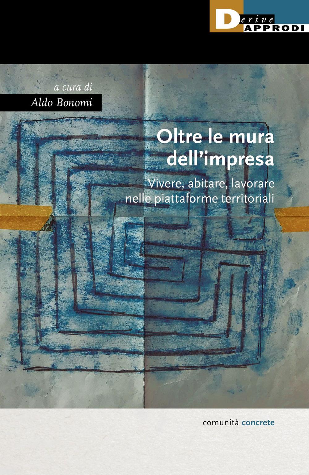 OLTRE LE MURA DELL'IMPRESA. VIVERE, ABITARE, LAVORARE NELLE PIATTAFORME TERRITORIALI - Bonomi A. (cur.) - 9788865483305