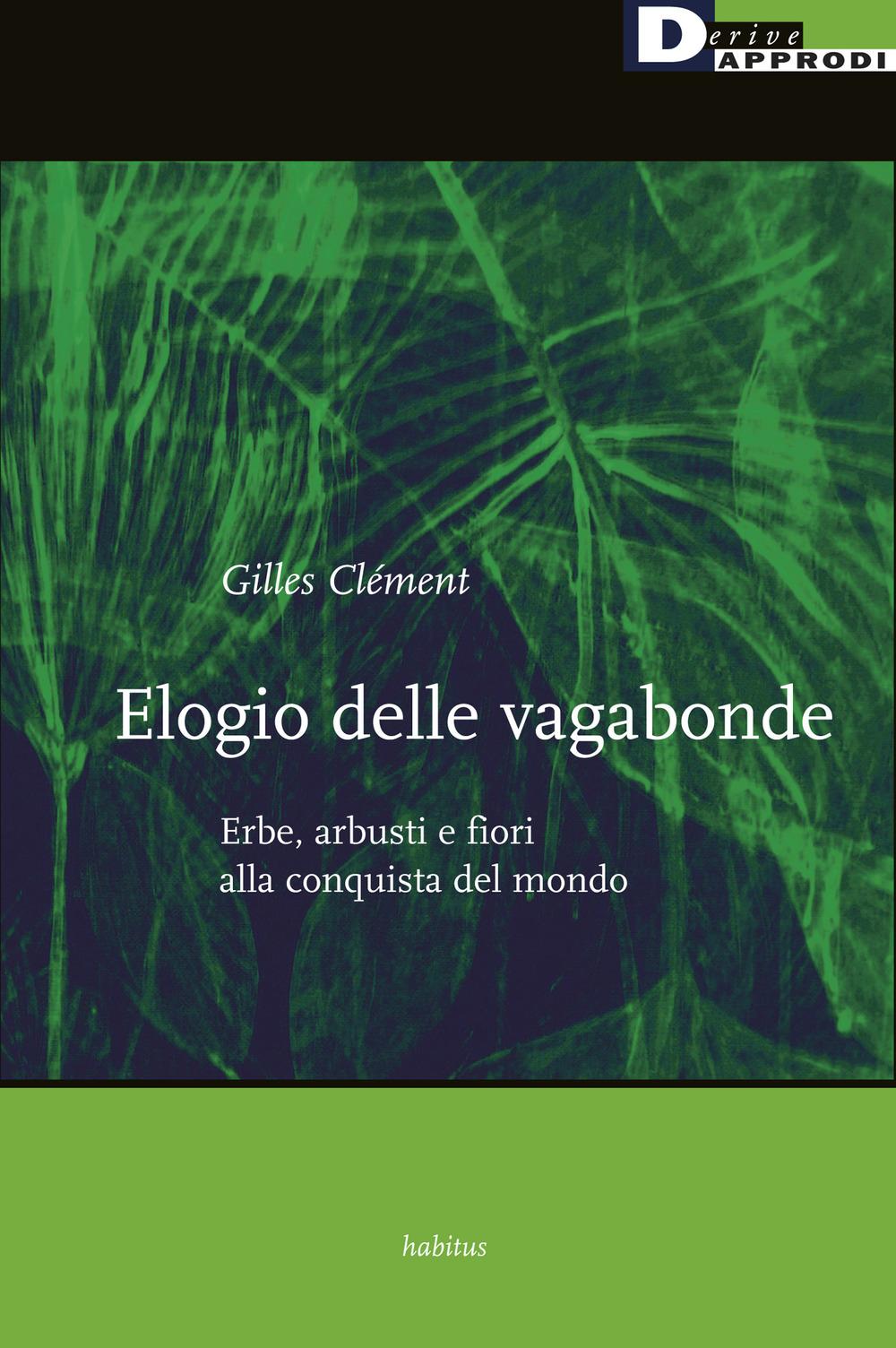 ELOGIO DELLE VAGABONDE. ERBE, ARBUSTI E FIORI ALLA CONQUISTA DEL MONDO - Clément Gilles - 9788865483343
