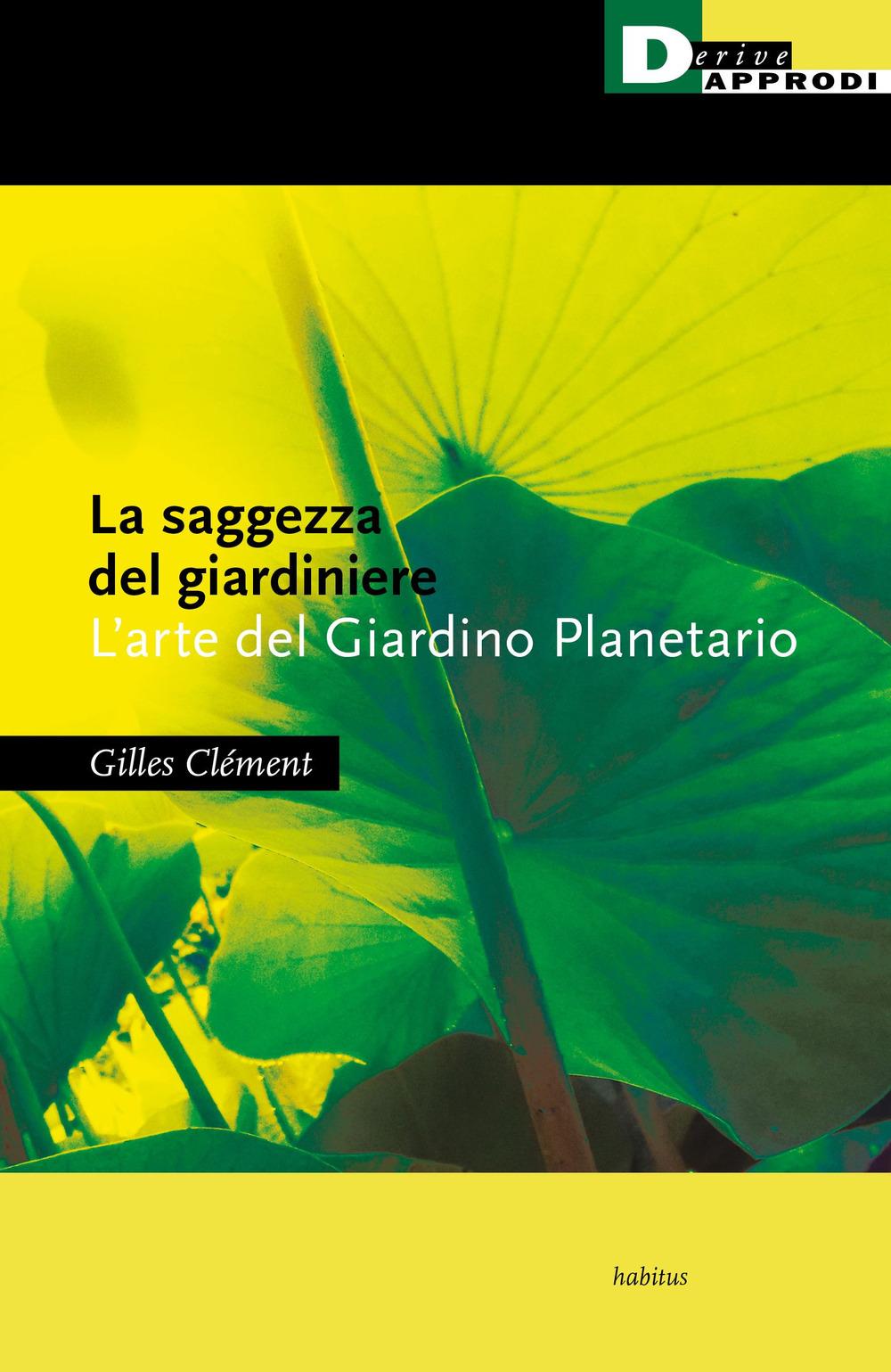 SAGGEZZA DEL GIARDINIERE. L'ARTE DEL GIARDINO PLANETARIO (LA) - Clément Gilles - 9788865483435