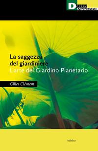 SAGGEZZA DEL GIARDINIERE - L'ARTE DEL GIARDINO PLANETARIO di CLEMENT GILLES