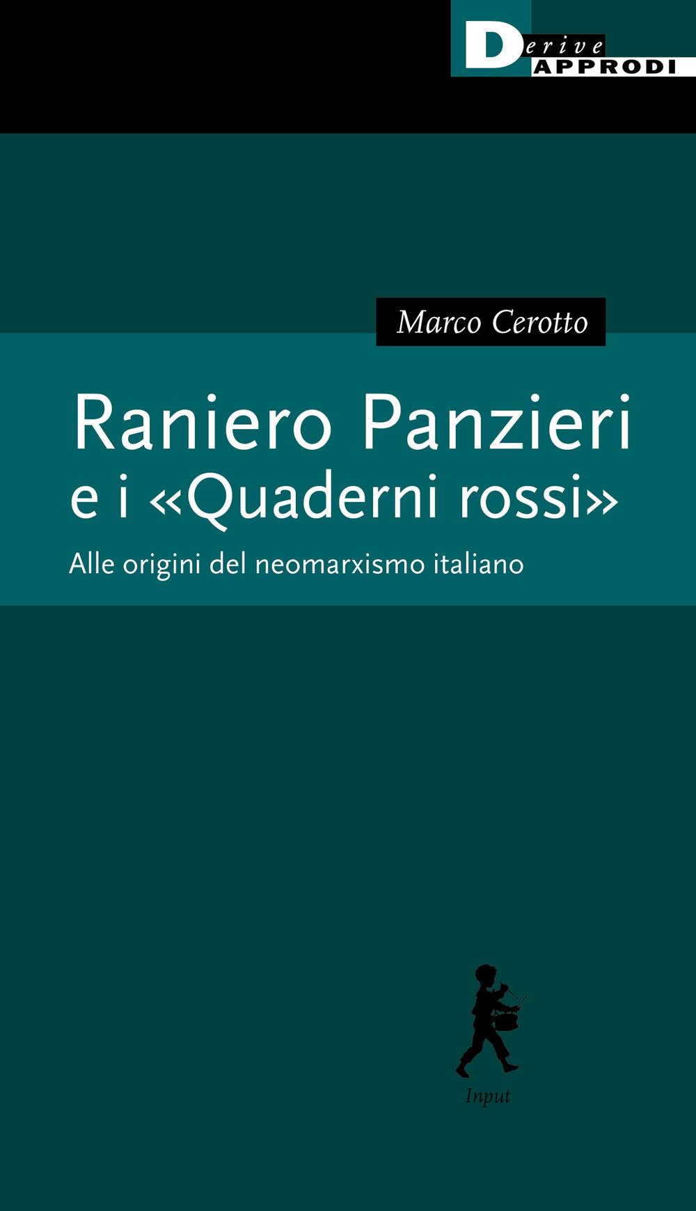 RANIERO PANZIERI E «I QUADERNI ROSSI». ALLE RADICI DEL NEOMARXISMO ITALIANO - Cerotto Marco - 9788865483473