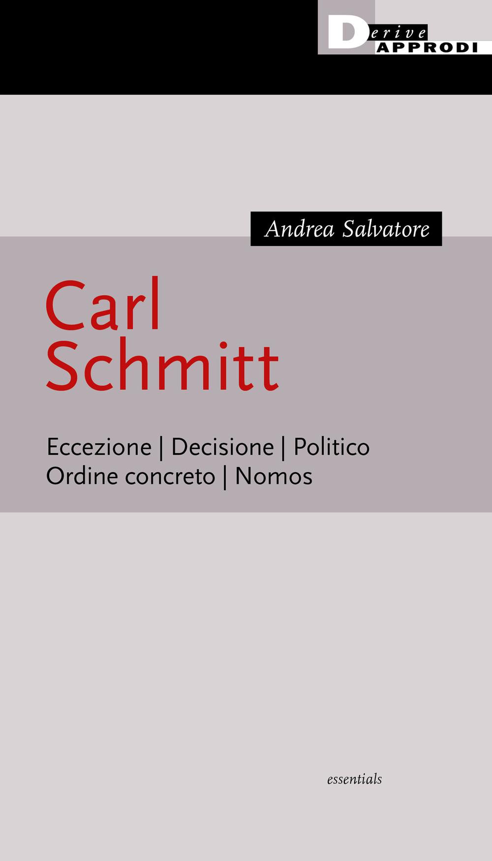 CARL SCHMITT. ECCEZIONE. DECISIONE. POLITICO. ORDINE CONCRETO. NOMOS - Salvatore Andrea - 9788865483503
