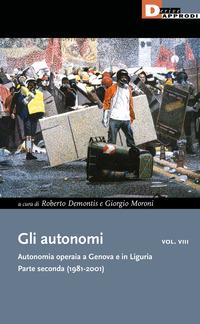AUTONOMI - AUTONOMIA OPERAIA A GENOVA E IN LIGURIA PARTE SECONDA 1981 - 2001 di...
