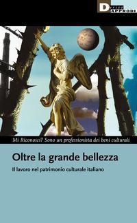 OLTRE LA GRANDE BELLEZZA - IL LAVORO NEL PATRIMONIO CULTURALE ITALIANO