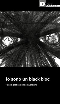 IO SONO UN BLACK BLOC - POESIA PRATICA DELLA SOVVERSIONE
