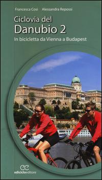 CICLOVIA DEL DANUBIO 2 DA VIENNA A BUDAPEST di COSI F. - REPOSSI A.