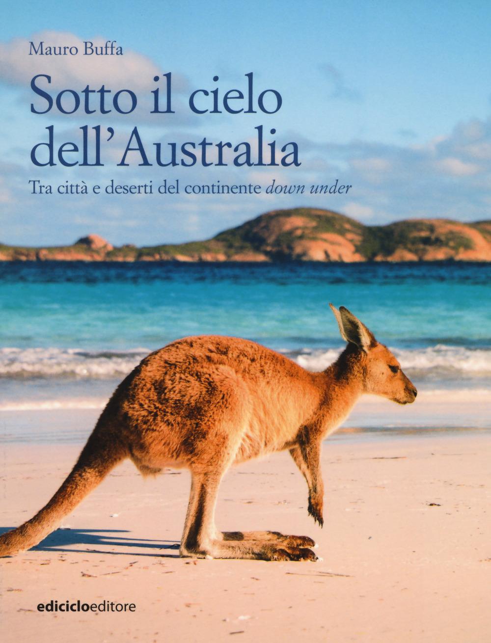 SOTTO IL CIELO DELL'AUSTRALIA. TRA CITT? E DESERTI DEL CONTINENTE DOWN UNDER - 9788865492505