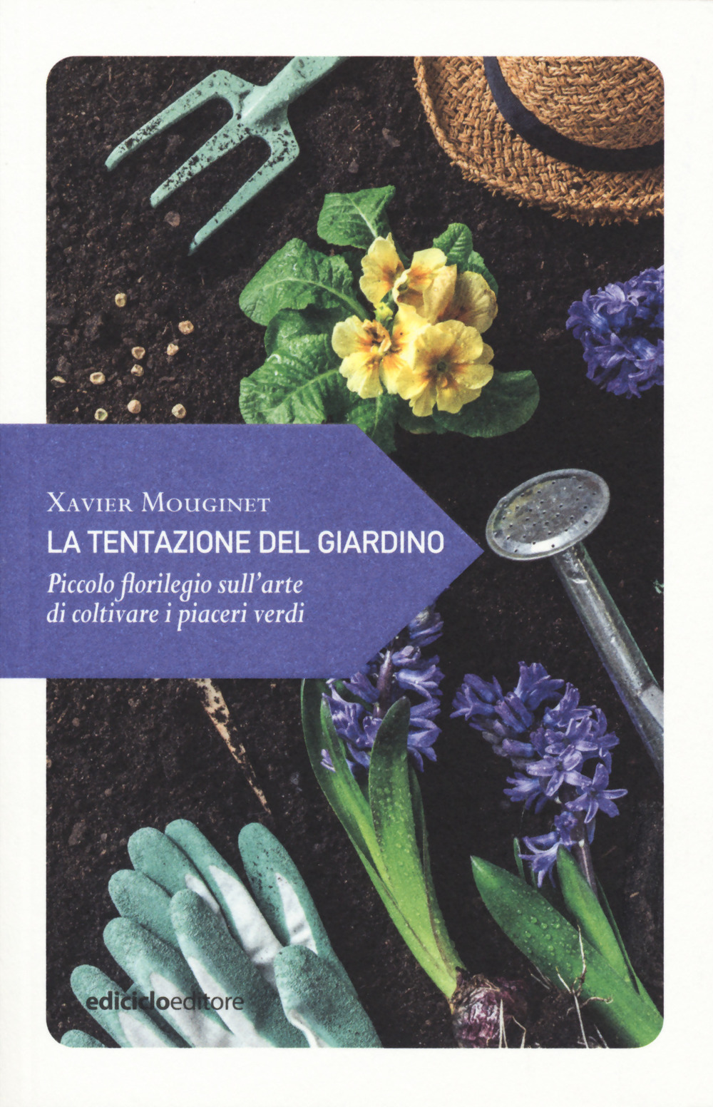 TENTAZIONE DEL GIARDINO. PICCOLO FLORILEGIO SULL'ARTE DI COLTIVARE I PIACERI VERDI (LA) - Mouginet Xavier - 9788865493090