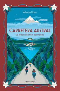 CARRETERA AUSTRAL - LA STRADA ALLA FINE DEL MONDO di FIORIN ALBERTO