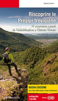 RISCOPRIRE LE PREALPI TREVIGIANE - 31 ESCURSIONI A PIEDI DA VALDOBBIADENE A VITTORIO...
