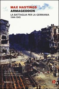 ARMAGEDDON - LA BATTAGLIA PER LA GERMANIA 1944 - 1945 di HASTINGS MAX