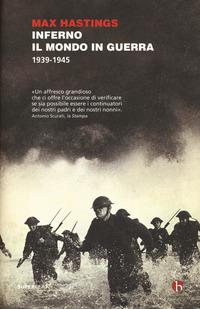 INFERNO IL MONDO IN GUERRA 1939 - 1945 di HASTINGS MAX