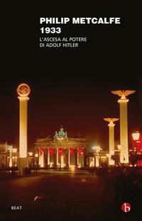 1933 - L'ASCESA AL POTERE DI ADOLF HITLER di METCALFE PHILIP