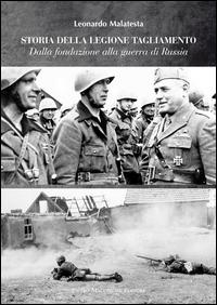 STORIA DELLA LEGIONE TAGLIAMENTO - 2 VOLUMI - DALLA FONDAZIONE ALLA GUERRA DI RUSSIA di...