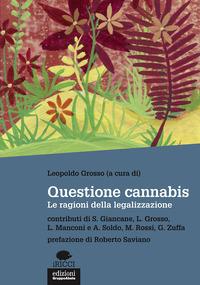 QUESTIONE CANNABIS - LE RAGIONI DELLA LEGALIZZAZIONE di GROSSO LEOPOLDO (A CURA DI)