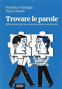 TROVARE LE PAROLE - ABBECEDARIO PER UNA COMUNICAZIONE CONSAPEVOLE di FALOPPA F. - GHENO V.