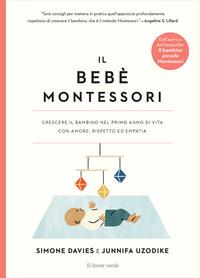 BEBE' MONTESSORI - CRESCERE IL BAMBINO NEL PRIMO ANNO DI VITA CON AMORE RISPETTO ED di...