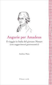 ANGURIE PER AMADEUS - IL VIAGGIO IN ITALIA DEL GIOVANE MOZART di MAIA ANDREA
