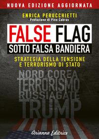 FALSE FLAG - SOTTO FALSA BANDIERA - STRATEGIA DELLA TENSIONE E TERRORISMO DI STATO di...