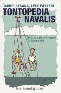 TONTOPEDIA NAVALIS - CENTO STRAORDINARIE CAZZATE IN BARCA A VELA di BESANA D. - PANZERI L.