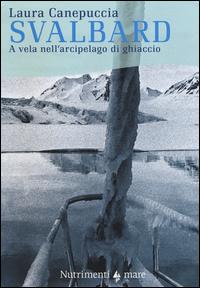 SVALBARD - A VELA NELL'ARCIPELAGO DI GHIACCIO di CANEPUCCIA LAURA