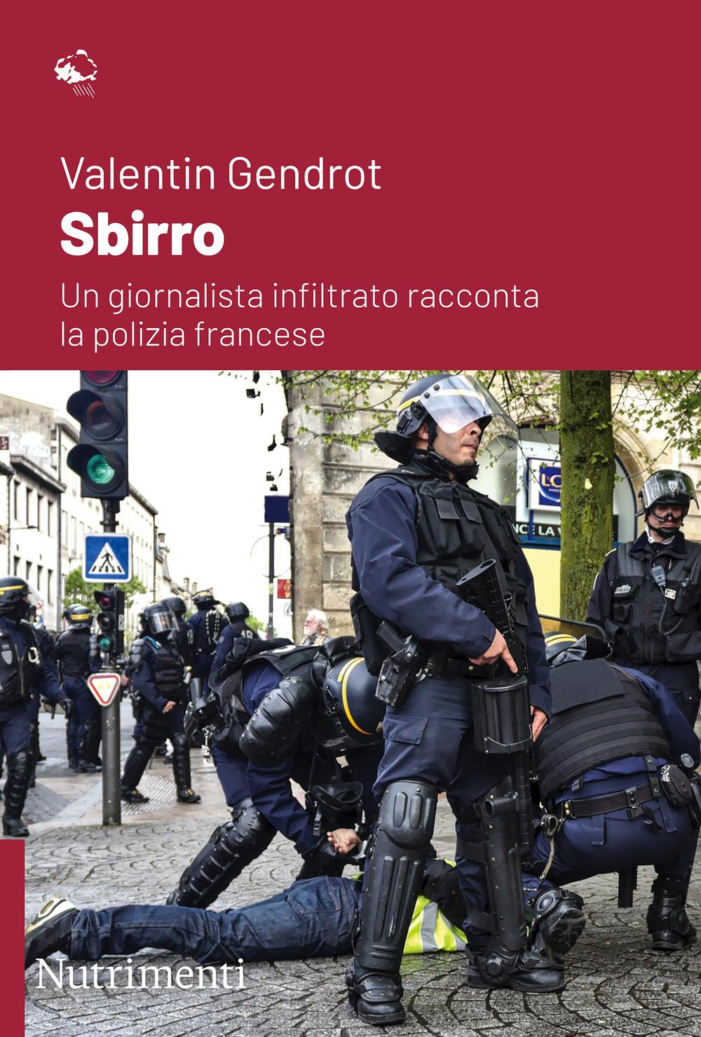 SBIRRO. UN GIORNALISTA INFILTRATO RACCONTA LA POLIZIA FRANCESE - Gendrot Valentin - 9788865947593