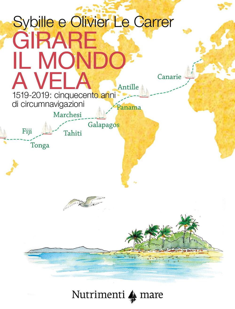GIRARE IL MONDO A VELA - Le Carrer Sibylle; Le Carrer Olivier - 9788865947760