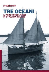 TRE OCEANI - IL PRIMO GIRO DEL MONDO DI UN VELISTA ITALIANO di BONO LORENZO