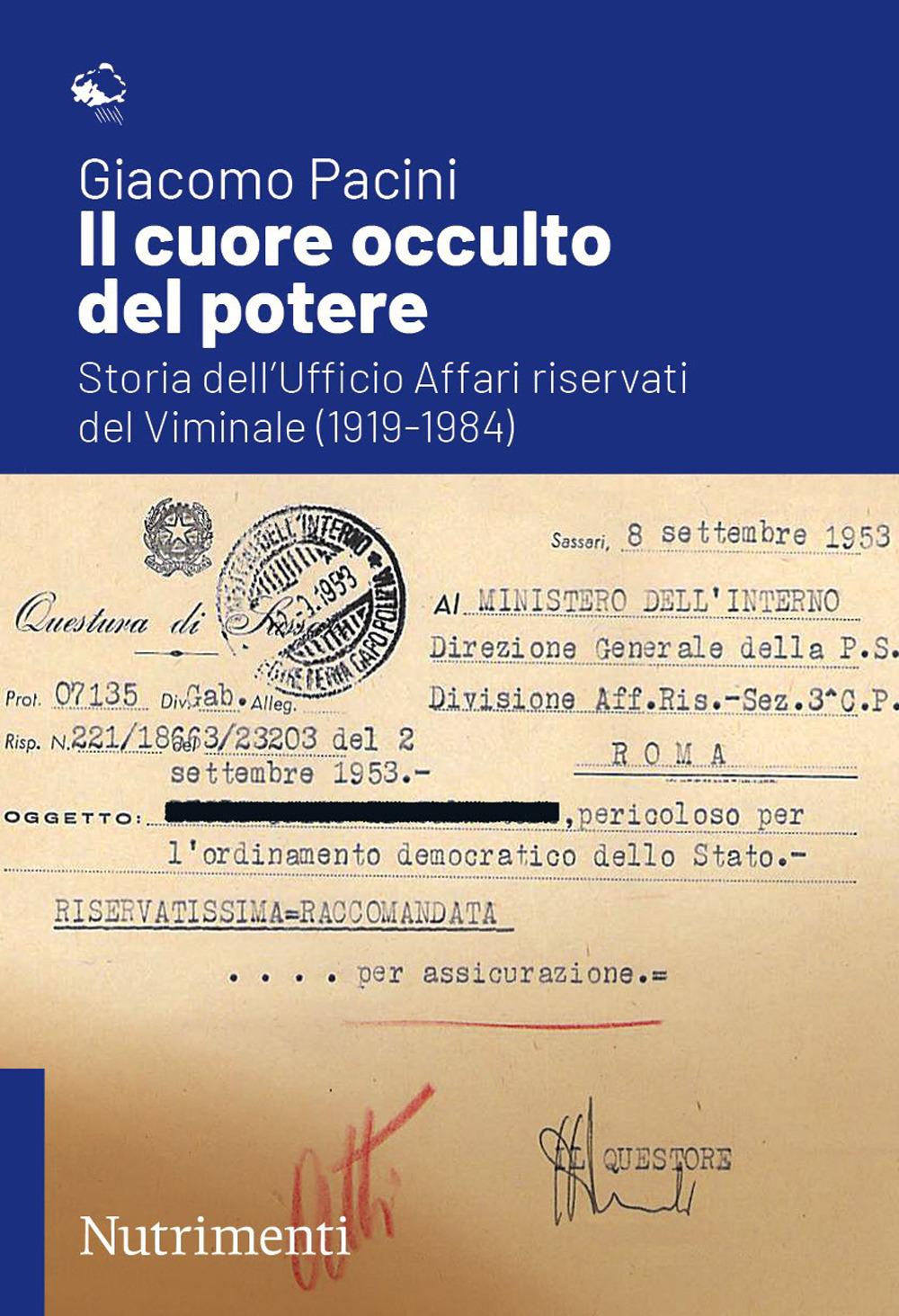 CUORE OCCULTO DEL POTERE. STORIA DELL'UFFICIO AFFARI RISERVATI DEL VIMINALE (1919-1984) (IL) - Pacini Giacomo - 9788865948354