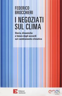 NEGOZIATI SUL CLIMA - STORIA DINAMICHE E FUTURO DEGLI ACCORDI SUL CAMBIAMENTO CLIMATICO...