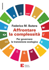 AFFRONTARE LA COMPLESSITA' - PER GOVERNARE LA TRANSAZIONE ECOLOGICA di BUTERA FEDERICO M.