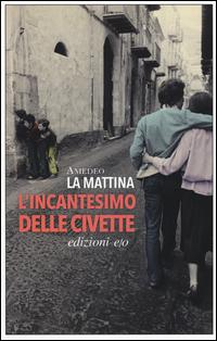 INCANTESIMO DELLE CIVETTE di LA MATTINA AMEDEO