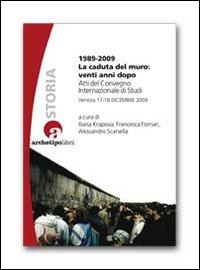 1989-2009 LA CADUTA DEL MURO: VENTI ANNI DOPO. ATTI DEL CONVEGNO INTERNAZIONALE DI STUDI (VENEZIA 17-18 DICEMBRE 2009) - 9788866330448
