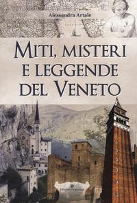 MITI MISTERI E LEGGENDE DEL VENETO di ARTALE ALESSANDRA