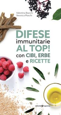 DIFESE IMMUNITARIE AL TOP ! CON CIBI ERBE E RICETTE di BIANCHI V. - MASCHI V.