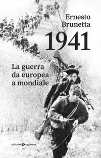 1941 - LA GUERRA DA EUROPEA A MONDIALE di BRUNETTA ERNESTO