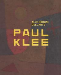 PAUL KLEE ALLE ORIGINI DELL'ARTE di KLEE PAUL