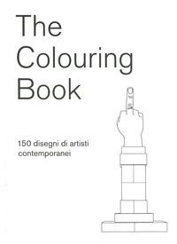 THE COLOURING BOOK - 150 DISEGNI DI ARTISTI CONTEMPORANEI